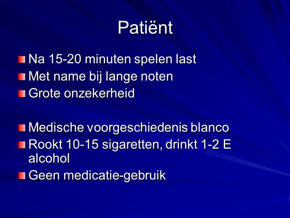 Patiënt Na 15-20 minuten spelen last Met name bij lange noten