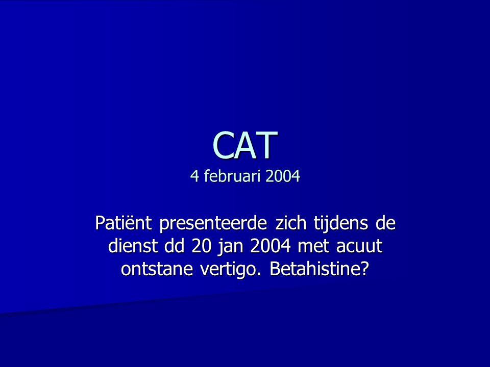 CAT 4 februari 2004 Patiënt presenteerde zich tijdens de dienst dd 20 jan 2004 met acuut ontstane vertigo.
