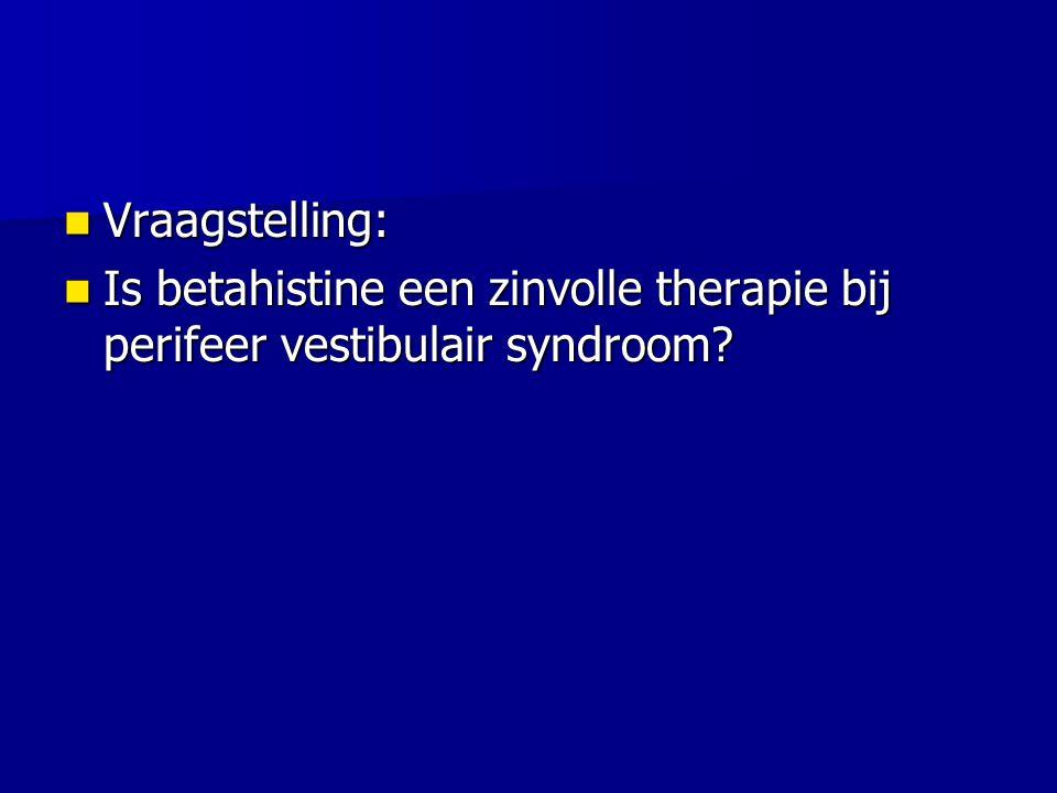 Vraagstelling: Is betahistine een zinvolle therapie bij perifeer vestibulair syndroom