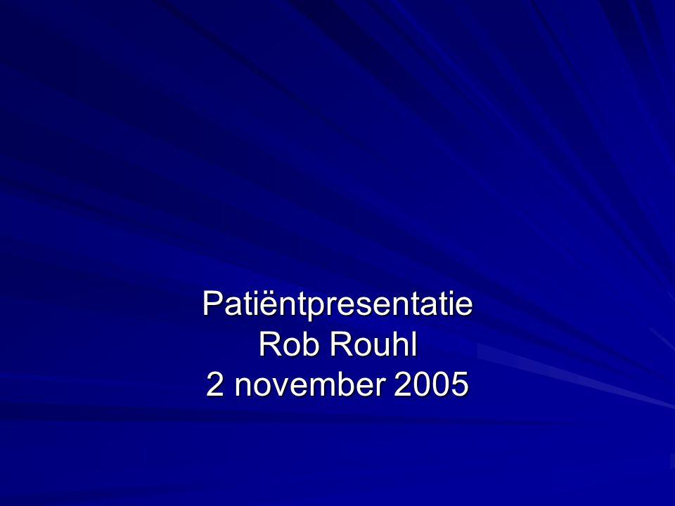 Patiëntpresentatie Rob Rouhl 2 november 2005
