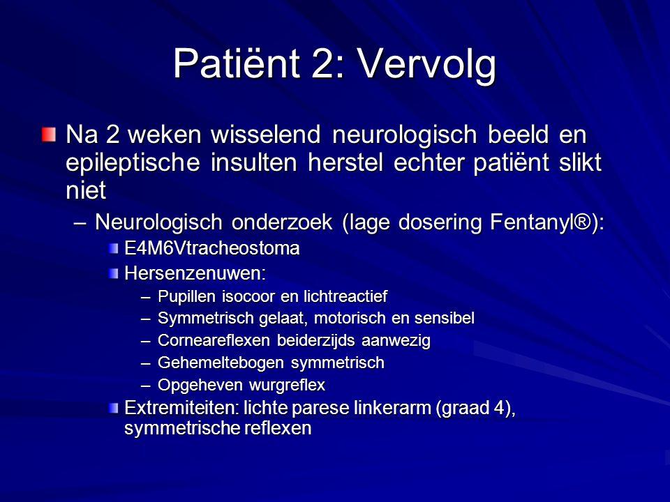 Patiënt 2: Vervolg Na 2 weken wisselend neurologisch beeld en epileptische insulten herstel echter patiënt slikt niet.