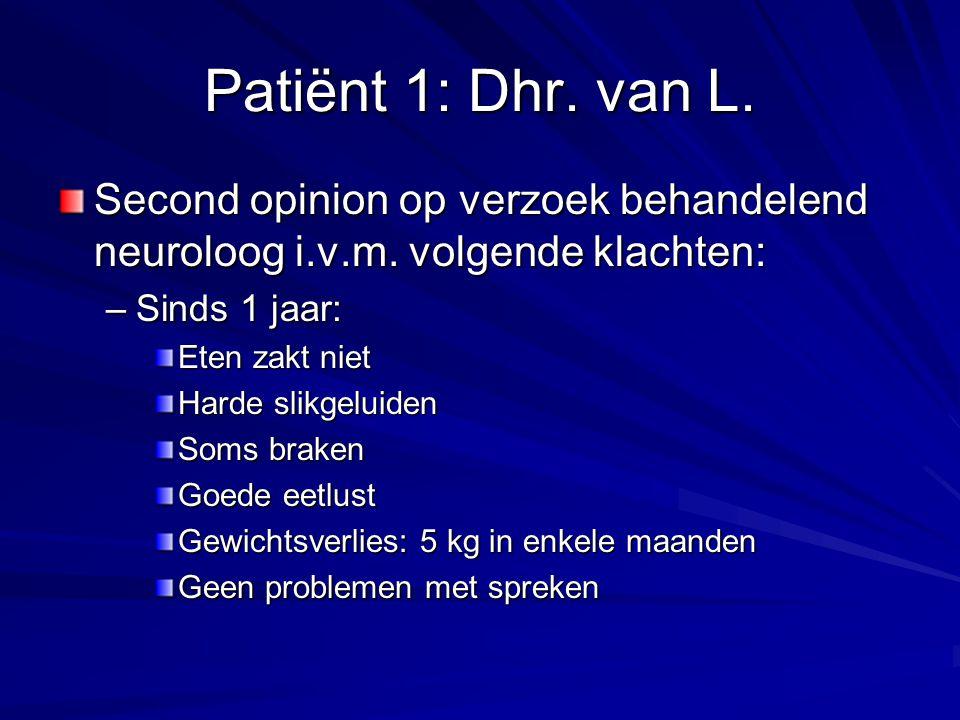 Patiënt 1: Dhr. van L. Second opinion op verzoek behandelend neuroloog i.v.m. volgende klachten: Sinds 1 jaar: