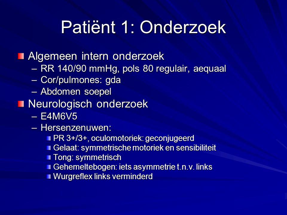 Patiënt 1: Onderzoek Algemeen intern onderzoek Neurologisch onderzoek