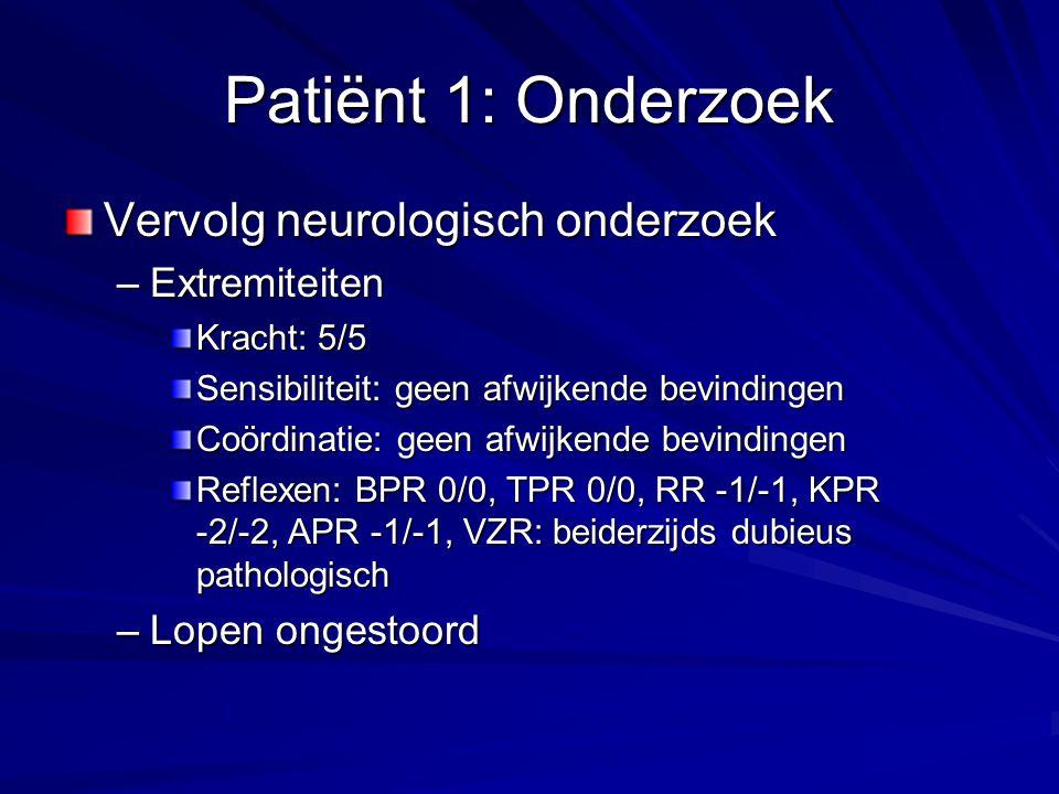Patiënt 1: Onderzoek Vervolg neurologisch onderzoek Extremiteiten