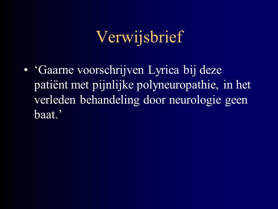 Verwijsbrief 'Gaarne voorschrijven Lyrica bij deze patiënt met pijnlijke polyneuropathie, in het verleden behandeling door neurologie geen baat.'