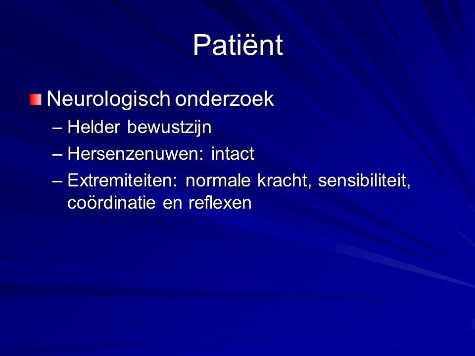 Patiënt Neurologisch onderzoek Helder bewustzijn Hersenzenuwen: intact