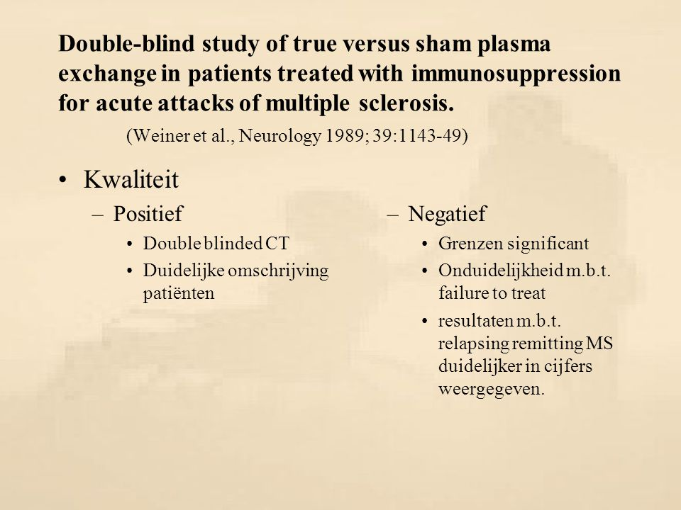 Double-blind study of true versus sham plasma exchange in patients treated with immunosuppression for acute attacks of multiple sclerosis. (Weiner et al., Neurology 1989; 39:1143-49)