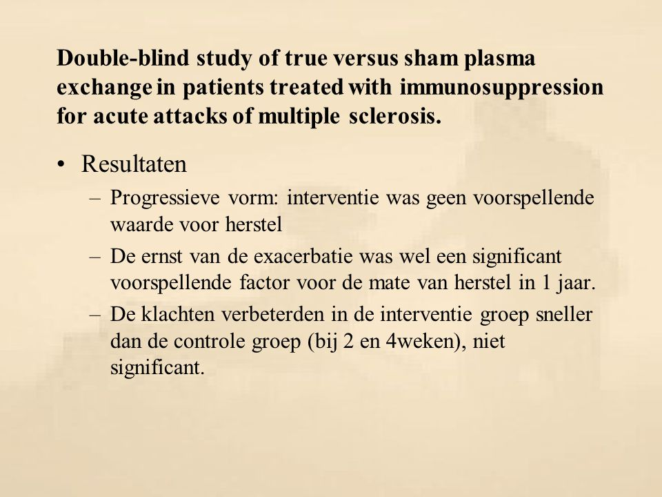 Double-blind study of true versus sham plasma exchange in patients treated with immunosuppression for acute attacks of multiple sclerosis.