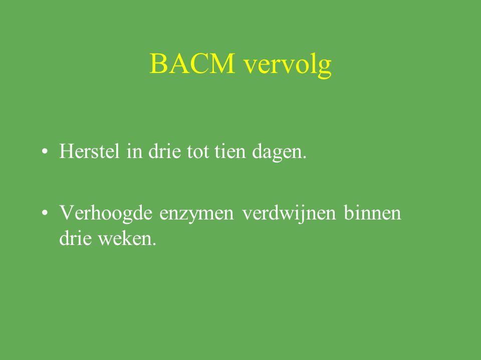 BACM vervolg Herstel in drie tot tien dagen.