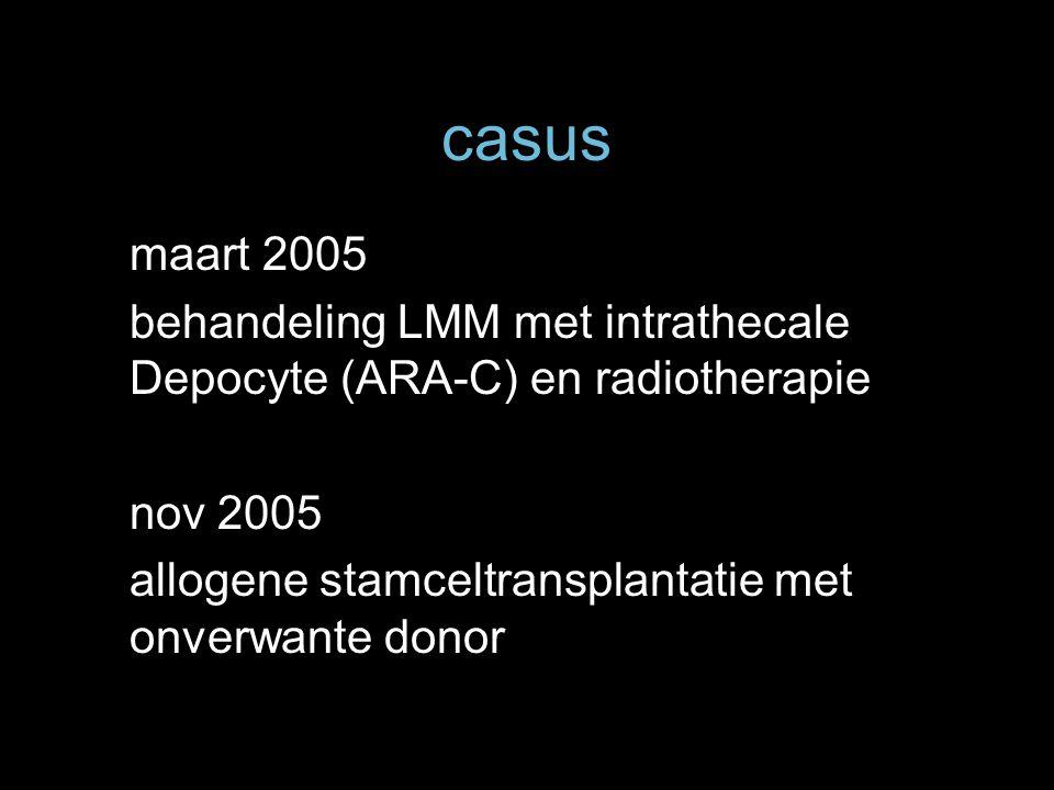 casus maart 2005. behandeling LMM met intrathecale Depocyte (ARA-C) en radiotherapie. nov 2005.