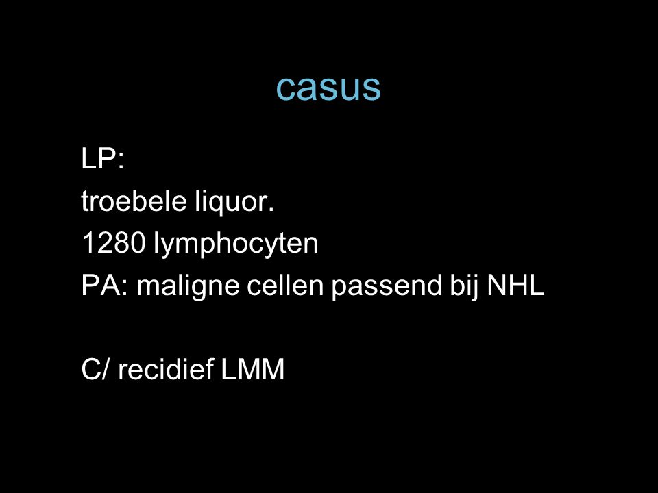 casus LP: troebele liquor. 1280 lymphocyten