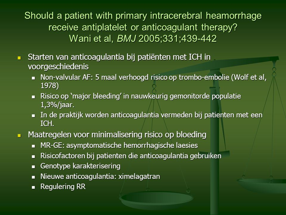 Should a patient with primary intracerebral heamorrhage receive antiplatelet or anticoagulant therapy Wani et al, BMJ 2005;331;439-442