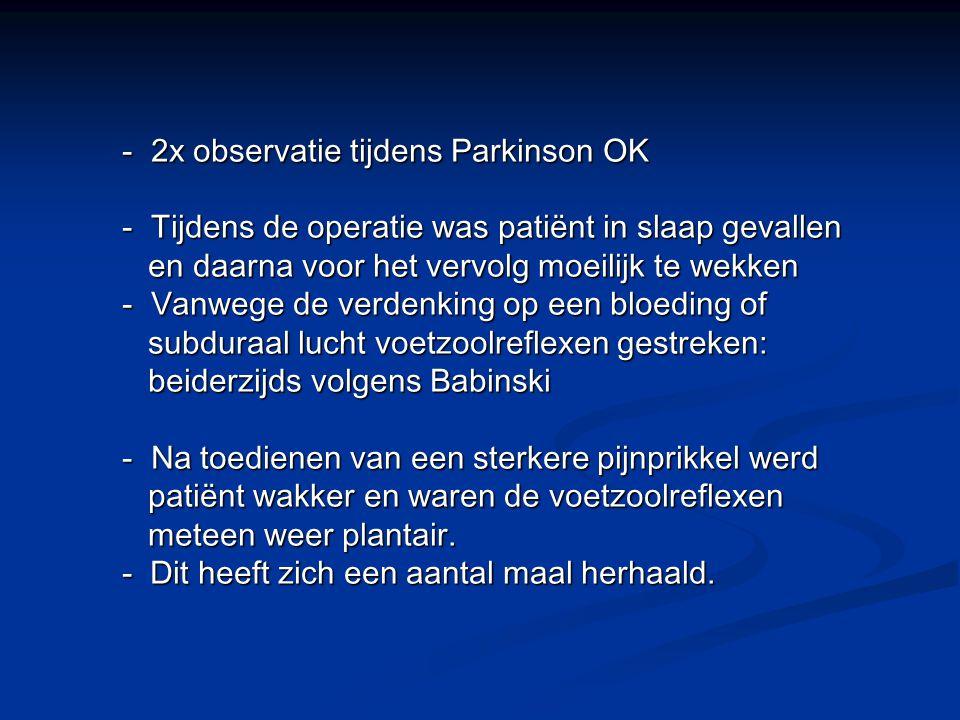 2x observatie tijdens Parkinson OK