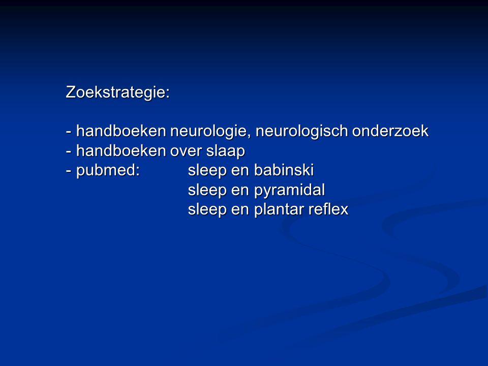 Zoekstrategie: handboeken neurologie, neurologisch onderzoek. handboeken over slaap. pubmed: sleep en babinski.