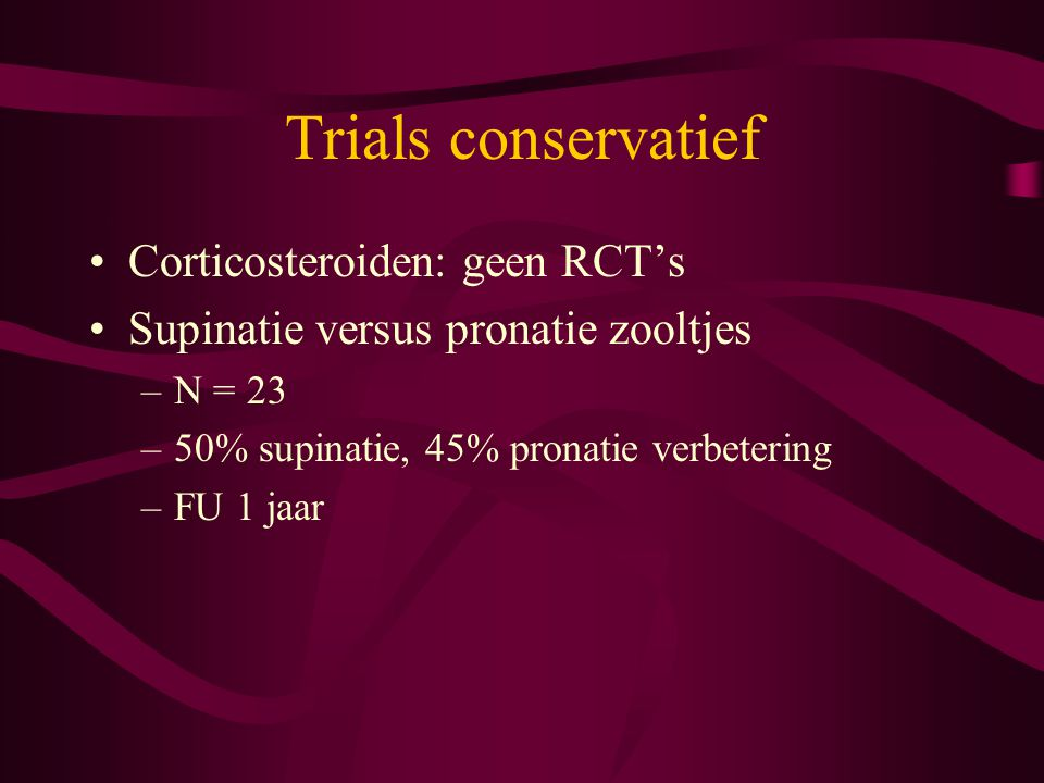 Trials conservatief Corticosteroiden: geen RCT's