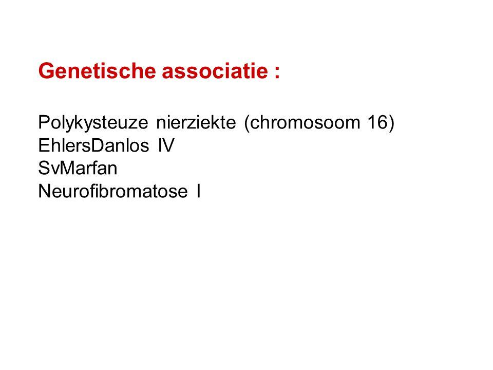 Genetische associatie : Polykysteuze nierziekte (chromosoom 16) EhlersDanlos IV SvMarfan Neurofibromatose I