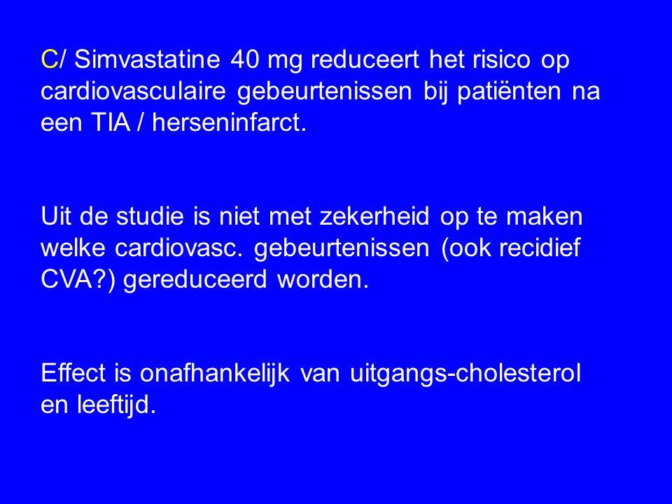 C/ Simvastatine 40 mg reduceert het risico op cardiovasculaire gebeurtenissen bij patiënten na een TIA / herseninfarct.