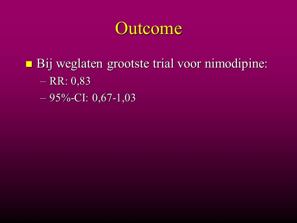 Outcome Bij weglaten grootste trial voor nimodipine: RR: 0,83
