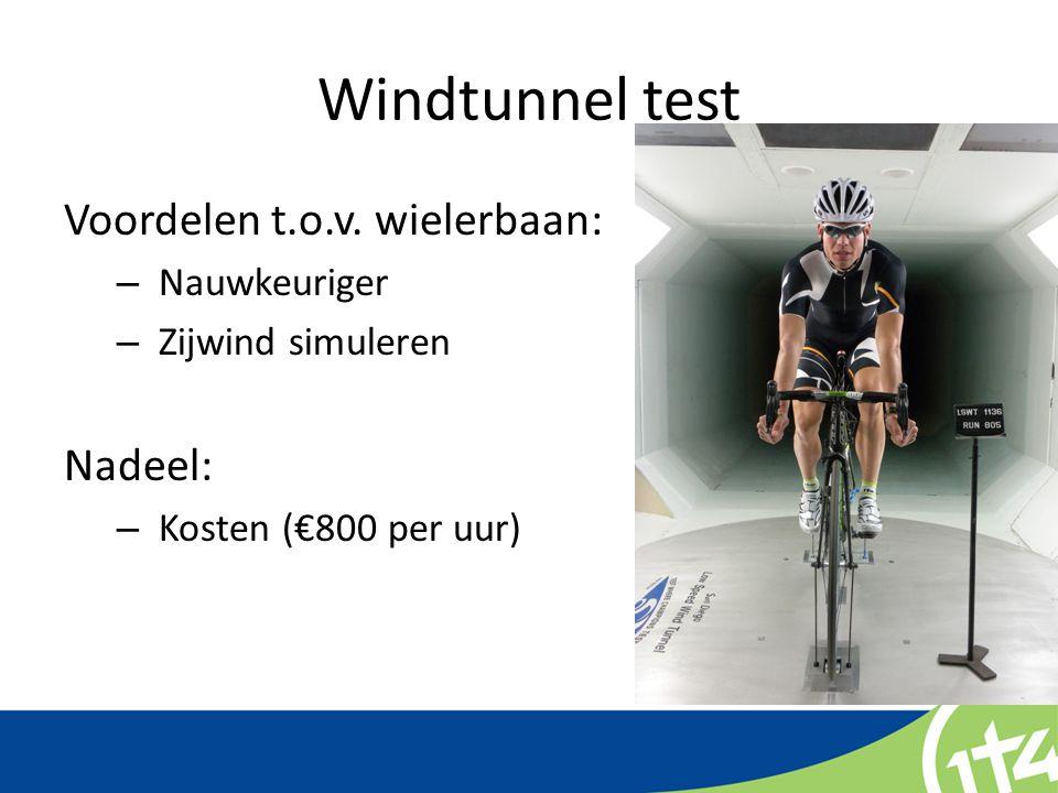 Windtunnel test Voordelen t.o.v. wielerbaan: Nadeel: Nauwkeuriger