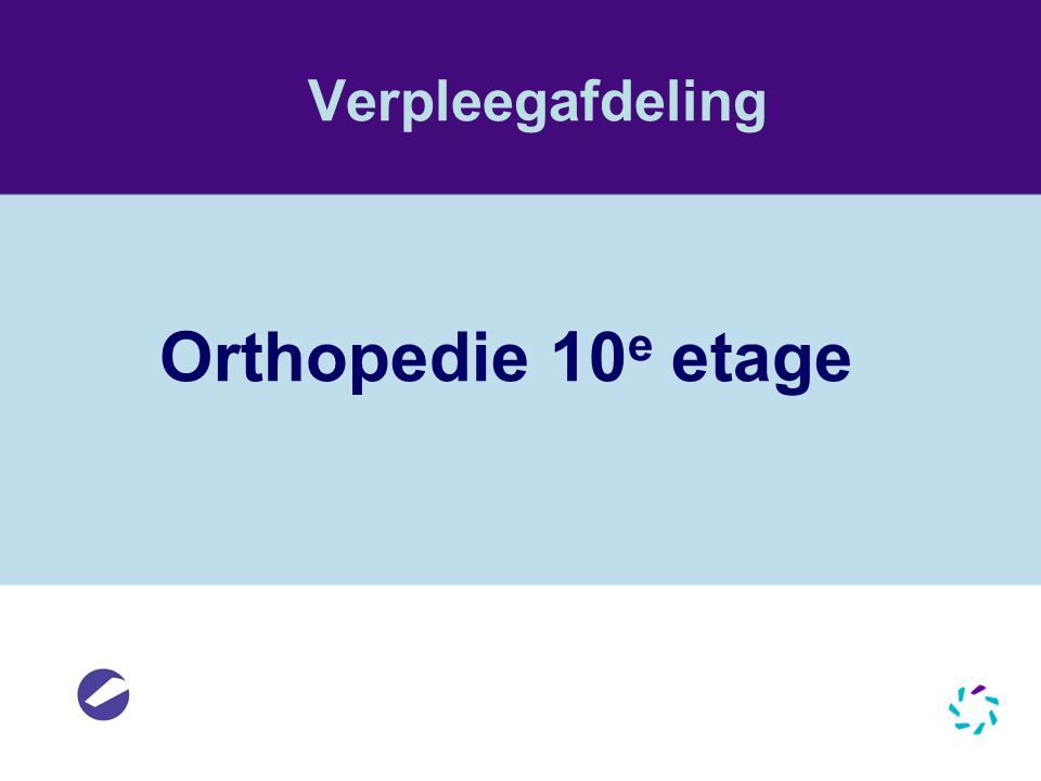 Verpleegafdeling Orthopedie 10e etage