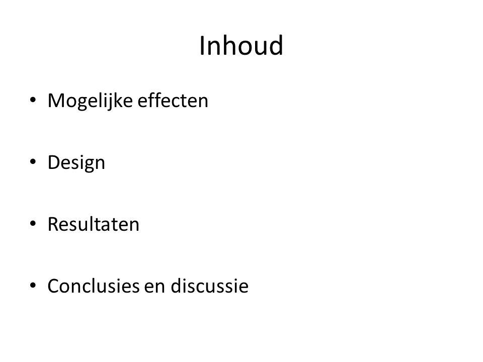 Inhoud Mogelijke effecten Design Resultaten Conclusies en discussie