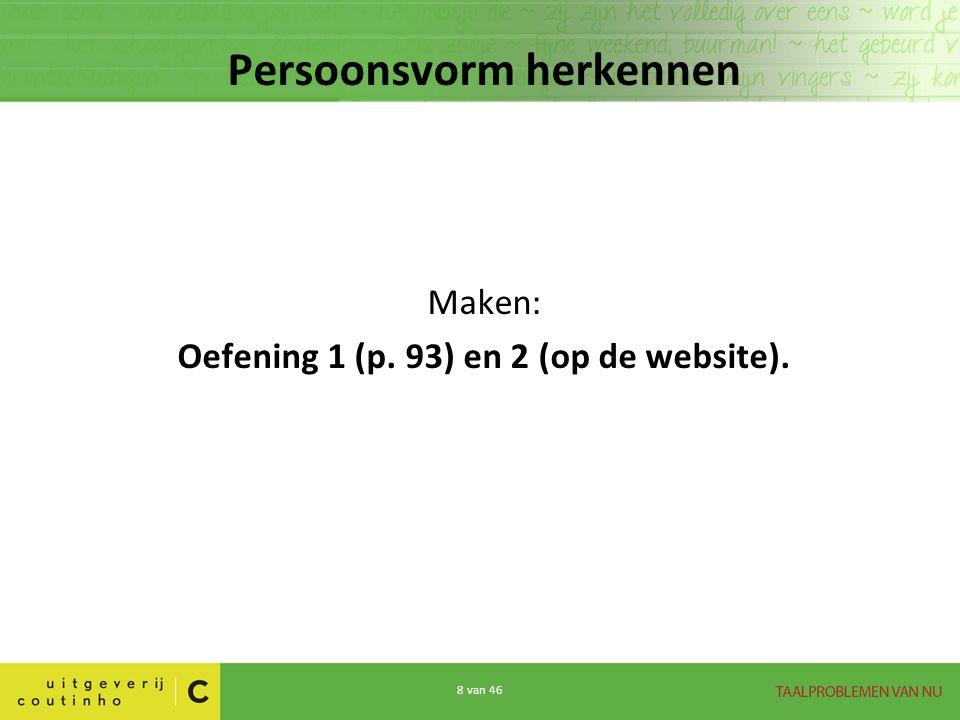 Persoonsvorm herkennen Oefening 1 (p. 93) en 2 (op de website).
