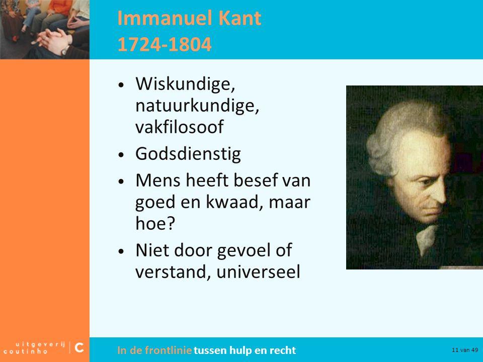 Immanuel Kant 1724-1804 Wiskundige, natuurkundige, vakfilosoof