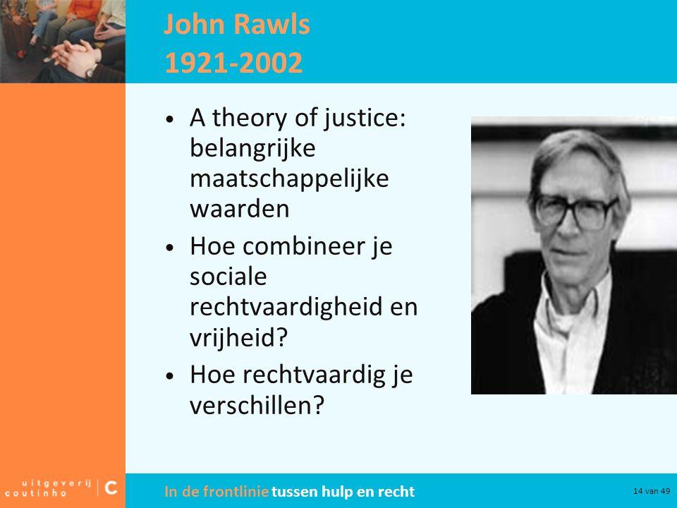 John Rawls 1921-2002 A theory of justice: belangrijke maatschappelijke waarden. Hoe combineer je sociale rechtvaardigheid en vrijheid
