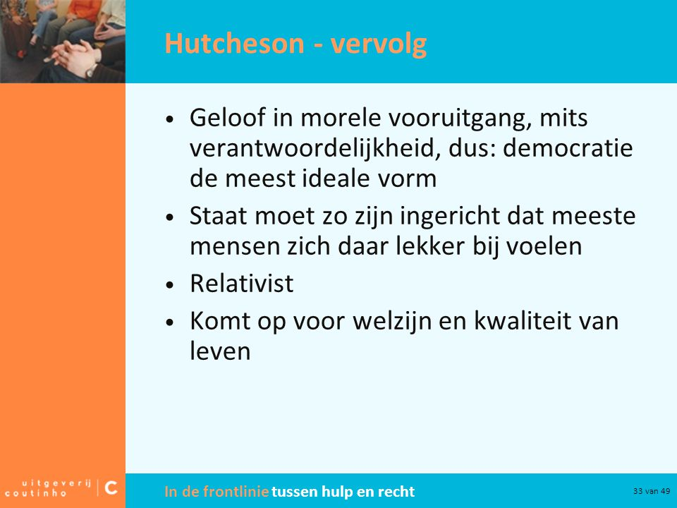 Hutcheson - vervolg Geloof in morele vooruitgang, mits verantwoordelijkheid, dus: democratie de meest ideale vorm.