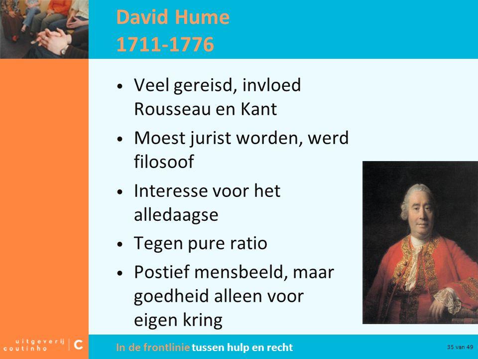 David Hume 1711-1776 Veel gereisd, invloed Rousseau en Kant