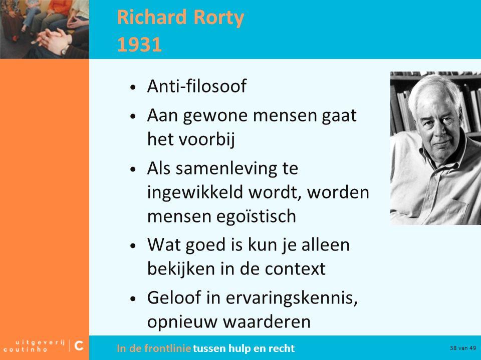 Richard Rorty 1931 Anti-filosoof Aan gewone mensen gaat het voorbij