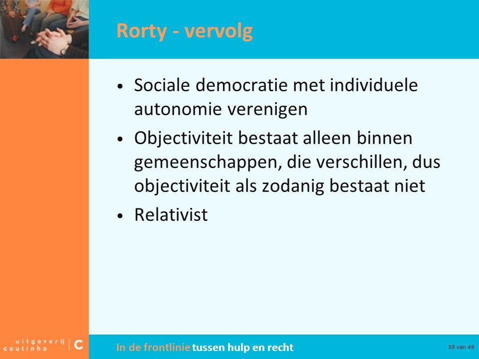 Rorty - vervolg Sociale democratie met individuele autonomie verenigen