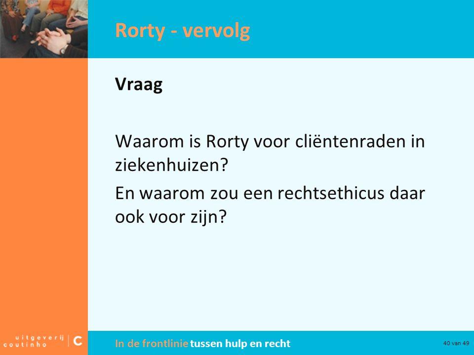 Rorty - vervolg Vraag Waarom is Rorty voor cliëntenraden in ziekenhuizen.
