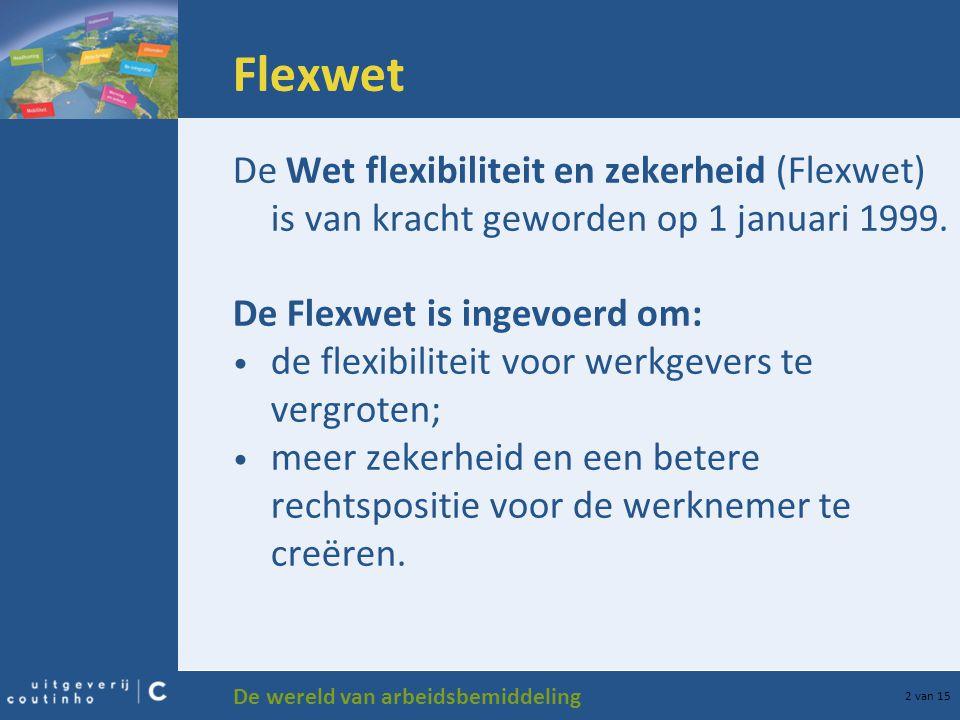 Flexwet De Wet flexibiliteit en zekerheid (Flexwet) is van kracht geworden op 1 januari 1999. De Flexwet is ingevoerd om: