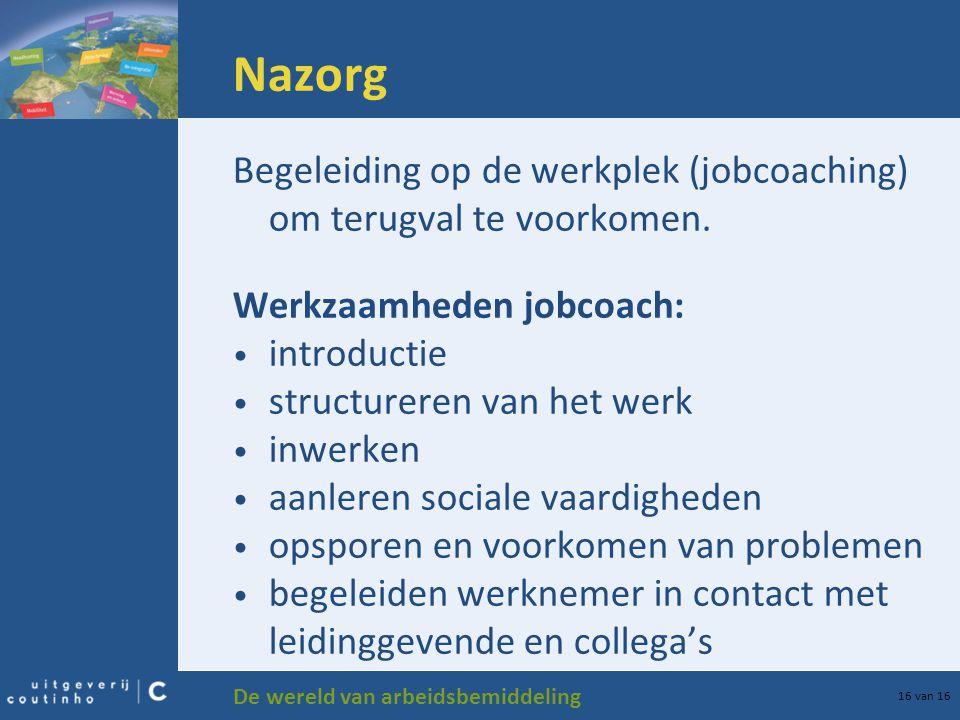 Nazorg Begeleiding op de werkplek (jobcoaching) om terugval te voorkomen. Werkzaamheden jobcoach: introductie.