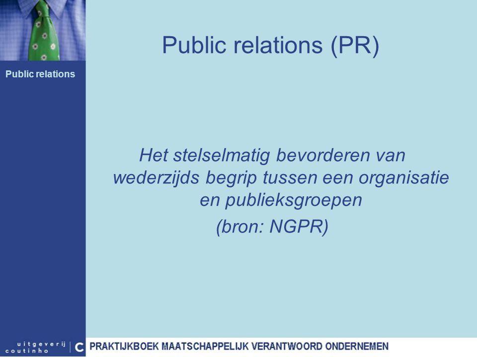 Public relations (PR) Public relations. Het stelselmatig bevorderen van wederzijds begrip tussen een organisatie en publieksgroepen.