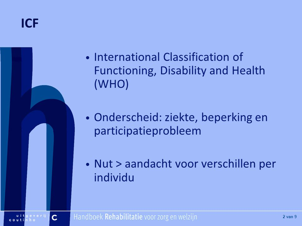 ICF International Classification of Functioning, Disability and Health (WHO) Onderscheid: ziekte, beperking en participatieprobleem.