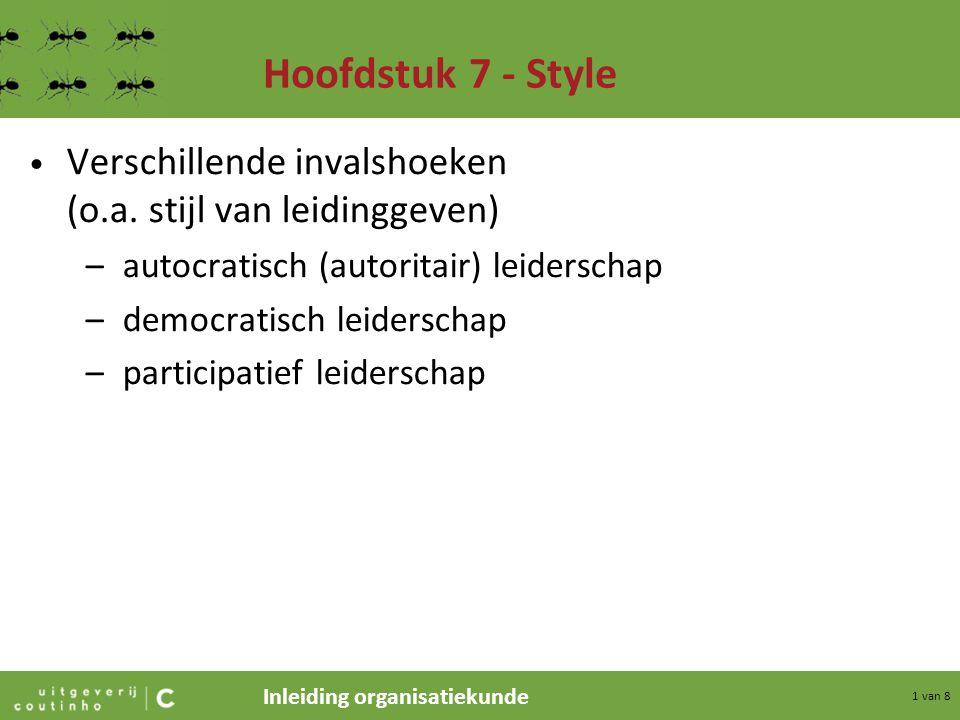 Hoofdstuk 7 - Style Verschillende invalshoeken (o.a. stijl van leidinggeven) autocratisch (autoritair) leiderschap.