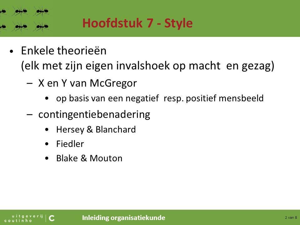 Hoofdstuk 7 - Style Enkele theorieën (elk met zijn eigen invalshoek op macht en gezag) X en Y van McGregor.
