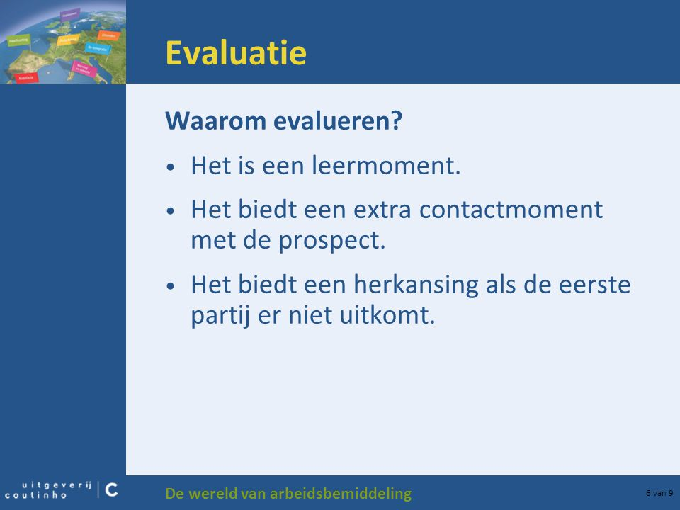 Evaluatie Waarom evalueren Het is een leermoment.