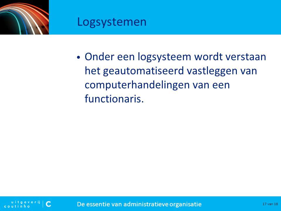 Logsystemen Onder een logsysteem wordt verstaan het geautomatiseerd vastleggen van computerhandelingen van een functionaris.
