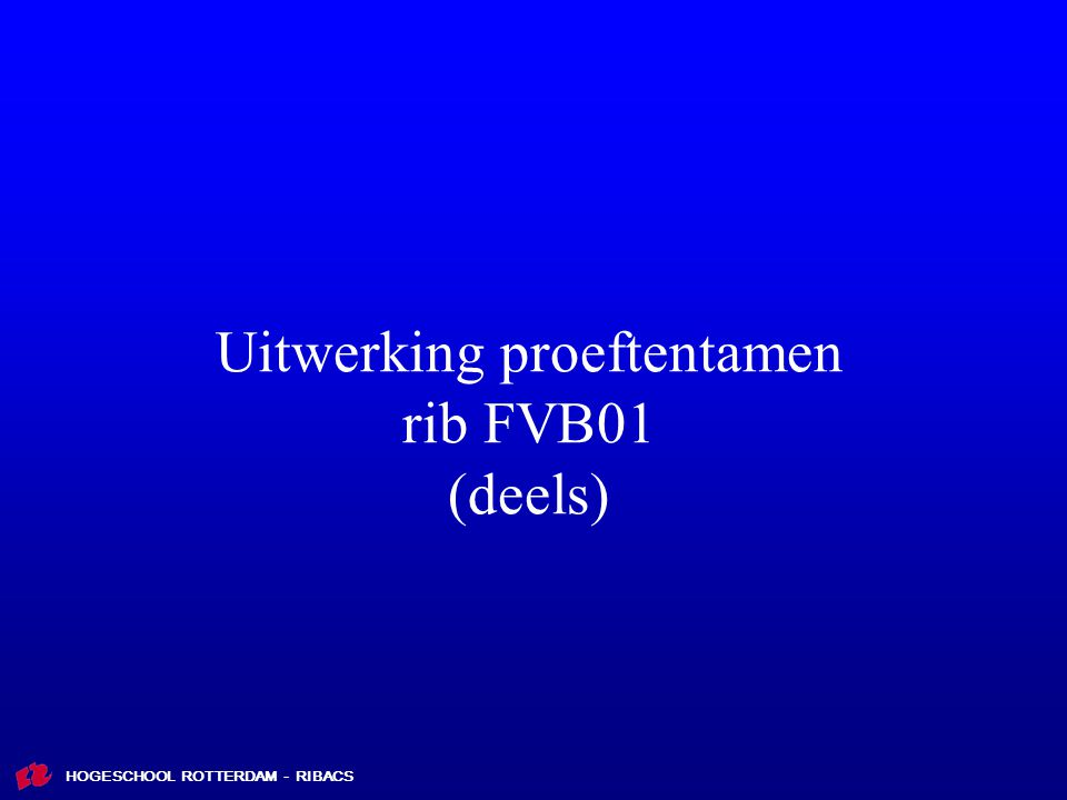 Uitwerking proeftentamen rib FVB01 (deels)