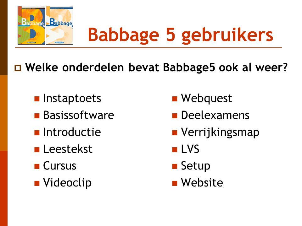 Babbage 5 gebruikers Welke onderdelen bevat Babbage5 ook al weer