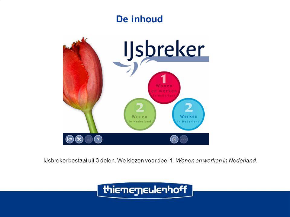 De inhoud IJsbreker bestaat uit 3 delen. We kiezen voor deel 1, Wonen en werken in Nederland.