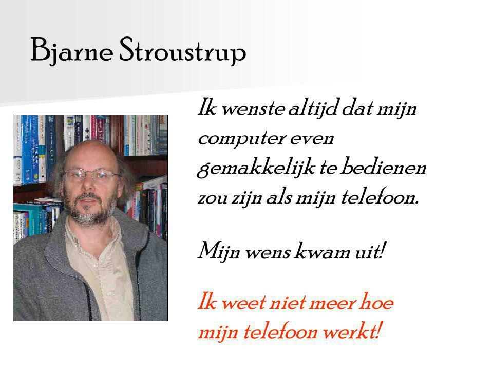 Bjarne Stroustrup Ik wenste altijd dat mijn computer even gemakkelijk te bedienen zou zijn als mijn telefoon.