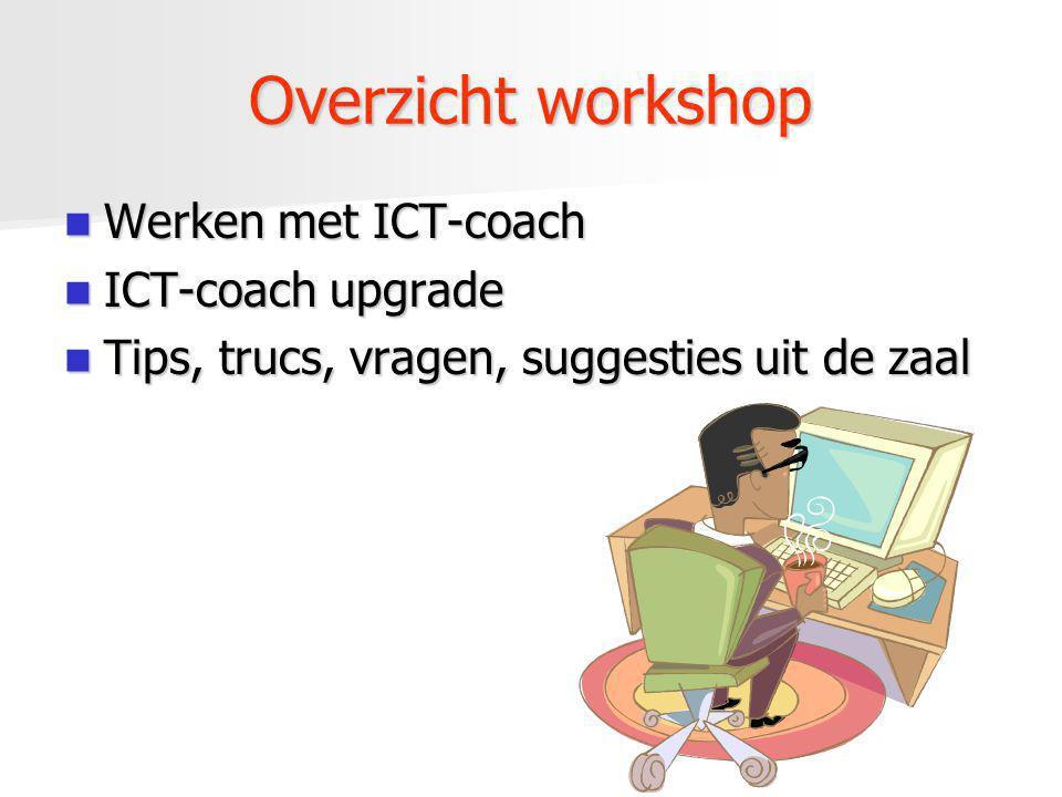 Overzicht workshop Werken met ICT-coach ICT-coach upgrade