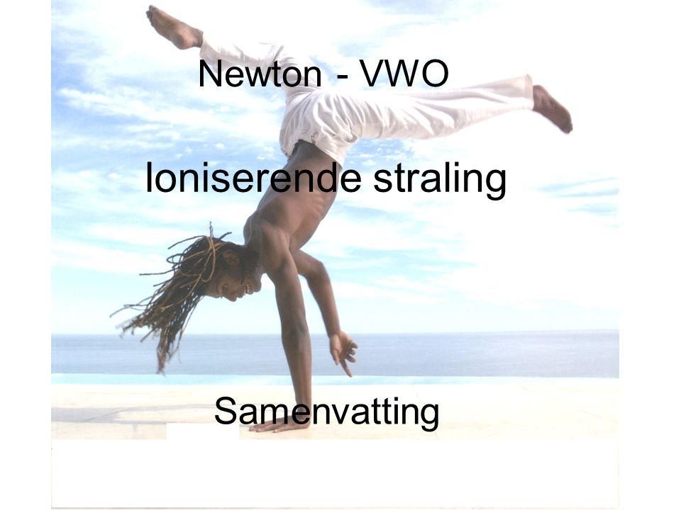 Newton - VWO Ioniserende straling Samenvatting