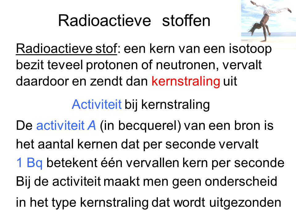 Radioactieve stoffen Radioactieve stof: een kern van een isotoop