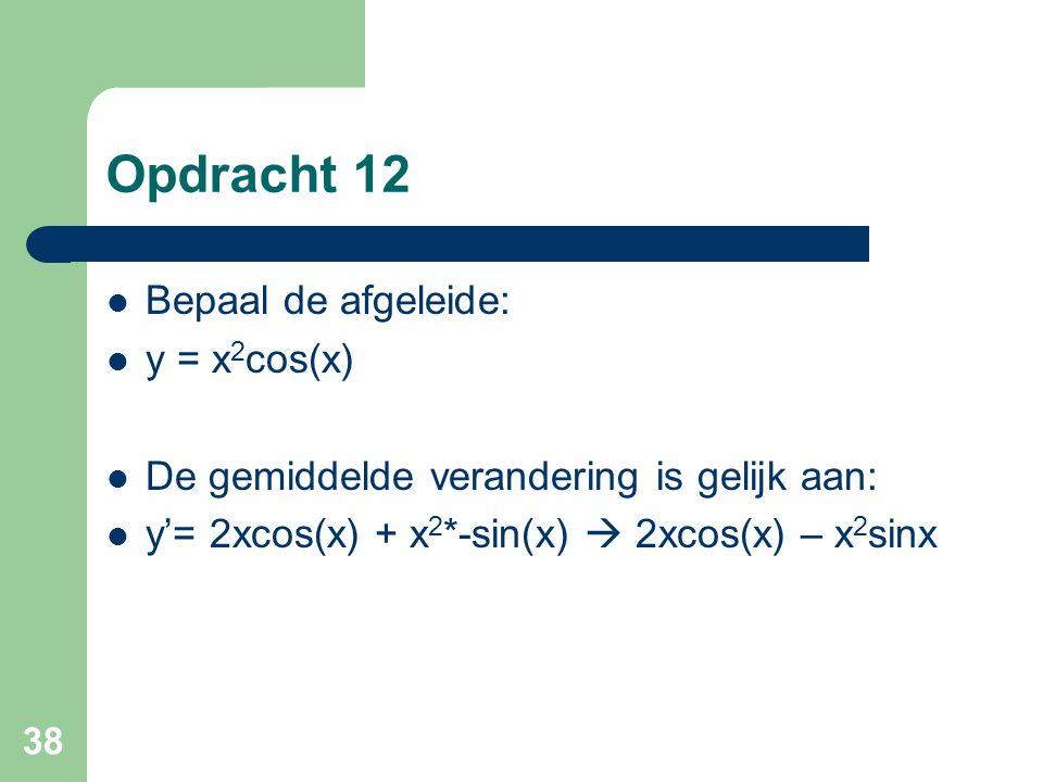 Opdracht 12 Bepaal de afgeleide: y = x2cos(x)