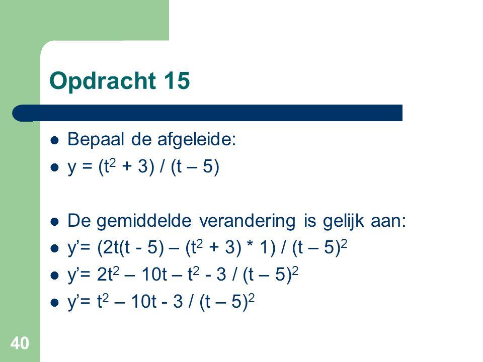 Opdracht 15 Bepaal de afgeleide: y = (t2 + 3) / (t – 5)